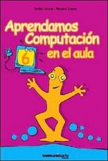 Aprendamos Computacion En El Aula 6 (Spanish Edition)