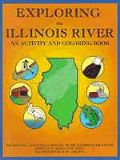 Exploring the Illinois River: An activity and coloring book : the history and natural history of the Illinois River Valley
